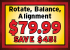 Rotate, Balance, Alignment $79.99 - Save $45