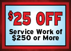 $25 Off Service Work of $250 or More!