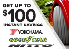 Get up to $100 Instant Savings on Select Yokohama, Goodyear, Nitto Brand Tires with Paid Installation Purchase!