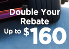 Double Your Rebate - Mail-in Rebates Up to $160!
