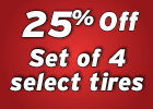 25%Off Sets of 4 Select Tires