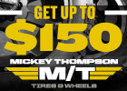 Get up to a $150 prepaid Visa card on a set of four qualifying Mickey Thompson tires or wheels.